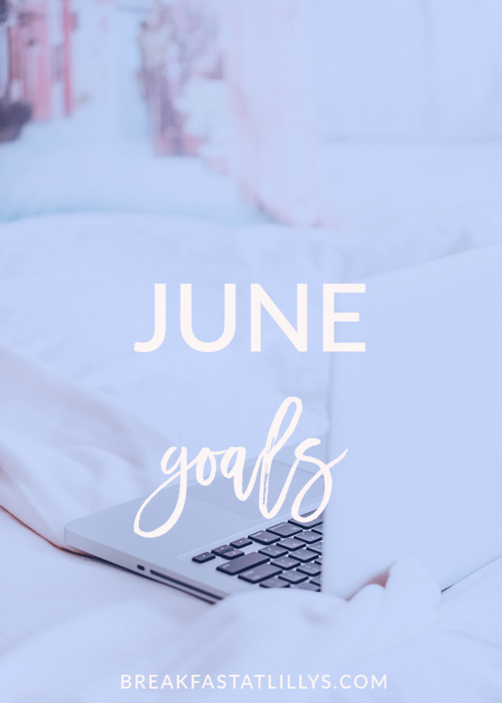 June Personal Goals 2018 by popular Houston lifestyle blogger, Breakfast at Lilly's