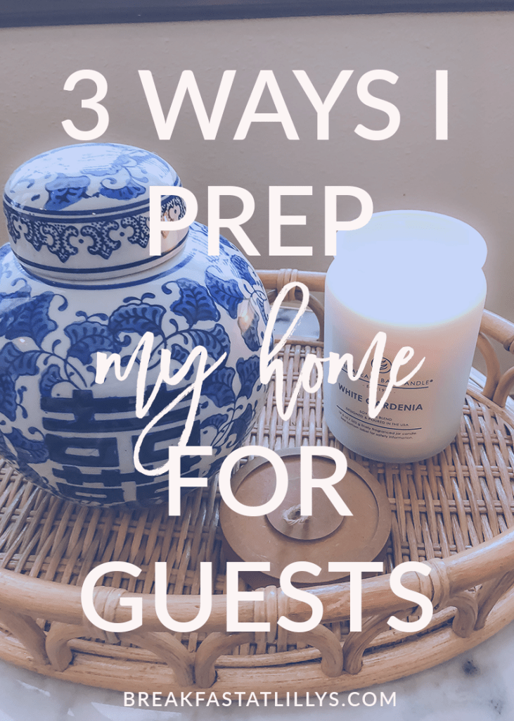 Learn the 3 ways I prep my home for guests on the blog.