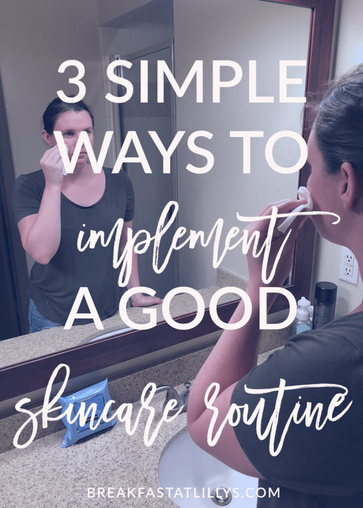 3 Simple Ways to Implement a Good Skincare Routine featured by popular Houston life and style blogger Breakfast at Lilly's
