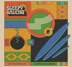 "Cover artwork for Sleepy Gaucho - ""Sueňos Que Sobran"""