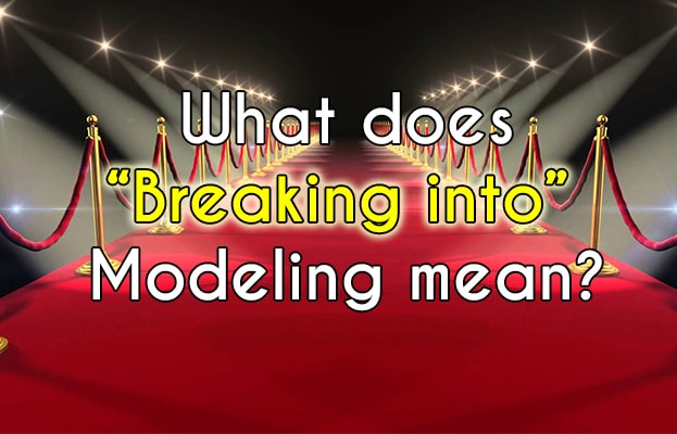 What does Breaking into Modeling means