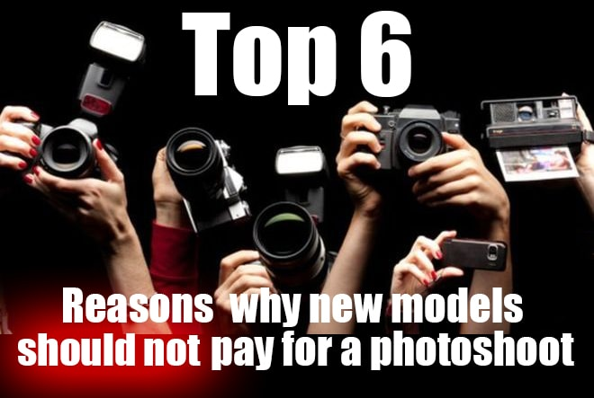 top 6 reasons why new models should not pay for a photo shoot photoshoot