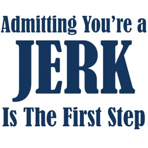 admitting-you-re-a-jerk-is-the-first-step