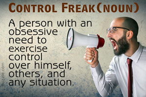 Control freaks are out of control
