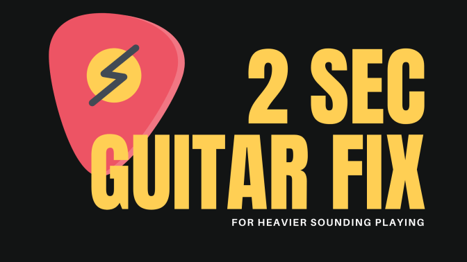 2 Second guitar fix for heavier sounding guitar playing