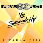 Secondcity – I Wanna Feel (Final Conflict Remix)
