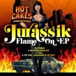 Jurassik – Hot Cakes Promo Mix + Flame On EP