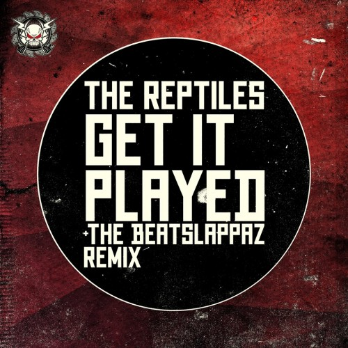 The Reptiles - Get It Played (Beatslappaz Remix)