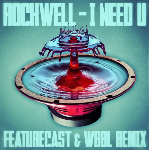 Rockwell - I Need U (Featurecast & WBBL Remix)