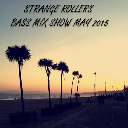 Strange Rollers - Bass Mix Show May 2015