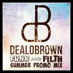 Dealo Brown – Funk and Filth Summer Promo Mix