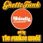 The Funkee Wadd – Ghetto Funk Shindig Weekender Mix 2015