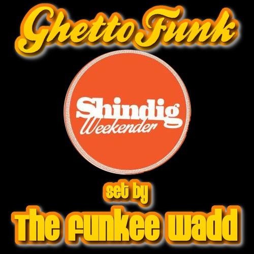 The Funkee Wadd - Ghetto Funk Shindig Weekender Mix 2015
