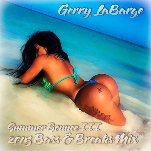 Gerry LaBarge – Summer Bounce Three – 2015 Bass & Breaks Mix