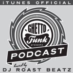 DJ Roast Beatz – Ghetto Funk Podcast Episode 5 – B-Side Guest Mix
