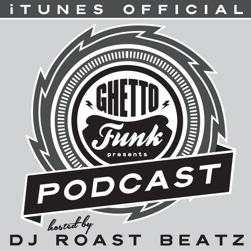 DJ Roast Beatz - Ghetto Funk Podcast Episode 5 - B-Side Guest Mix