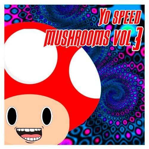 Yo Speed - Mushrooms Volume 3