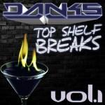DANKS – Top Shelf Breaks Volume 1