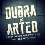 Dubra x Arteo – Ready Or Not Here We Come – DJ Mix