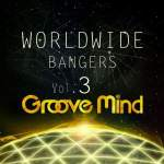 Groove Mind – Worldwide Bangers Volume 3