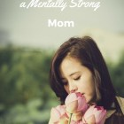 3 Tips for becoming a mentally strong mom