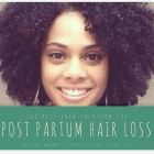 The Best EVER solution for post partum hair loss with natural hair