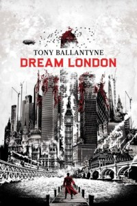 Cover of Dream London by Tony Ballantyne