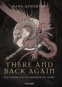 Cover of There and Back Again: J.R.R. Tolkien and the Origins of the Hobbit by Mark Atherton