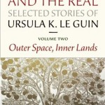 Cover of The Unreal and the Real by Ursula Le Guin