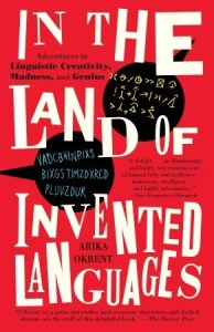 Cover of In the Land of Invented Languages, by Arika Okrent