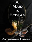 Cover of A Maid in Bedlam by Katherine Lampe