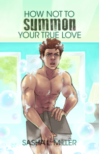 Cover of How Not to Summon Your True Love by Sasha L. Miller