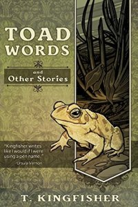 Cover of Toad Words & Other Stories by T. Kingfisher