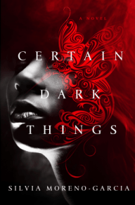Cover of Certain Dark Things by Silvia Moreno-Garcia