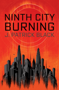 Cover of Ninth City Burning by J. Patrick Black