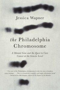 Cover of The Philadelphia Chromosome by Jessica Wapner