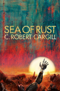 Cover of Sea of Rust by C. Robert Cargill