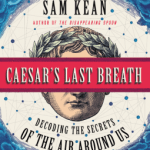 Cover of Caesar's Last Breath by Sam Kean