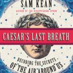 Cover of Caesar's Last Breath by Sam Kean