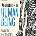 Cover of Adventures in Human Being by Gavin Francis