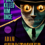 Cover of I Only Killed Him Once by Adam Christopher