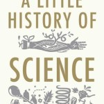 Cover of A Little History of Science by William F Bynum