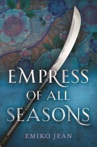 Cover of Empress of All Seasons by Emiko Jean