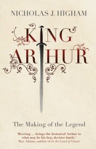 Cover of King Arthur: The Making of the Legend by Nicholas J Higham