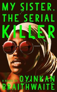 Cover of My Sister, The Serial Killer by Oyinkan Braithwaite
