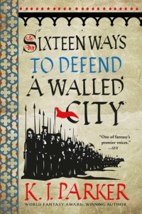 Cover of Sixteen Ways to Defend a Walled City by K.J. Parker