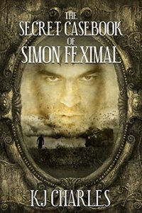 Cover of The Secret Casebook of Simon Feximal by K.J. Charles