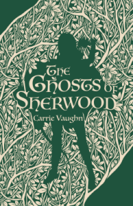 Cover of The Ghosts of Sherwood by Carrie Vaughn