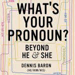 Cover of What's Your Pronoun? Beyond He & She by Dennis Barron
