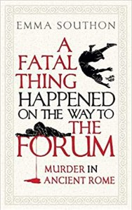 Cover of A Fatal Thing Happened on the Way to the Forum by Emma Southon